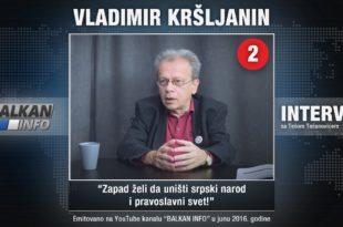 ИНТЕРВЈУ: Владимир Кршљанин - Запад жели да уништи српски народ и православни свет! (видео)