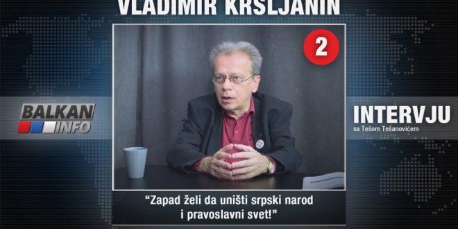 ИНТЕРВЈУ: Владимир Кршљанин – Запад жели да уништи српски народ и православни свет! (видео)