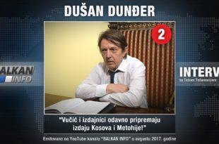 ИНТЕРВЈУ: Душан Дунђер - Вучић и издајници одавно припремају издају Косова и Метохије! (видео)