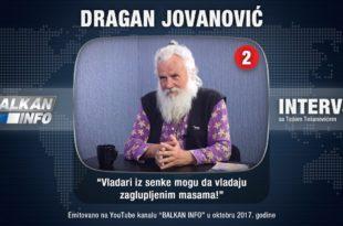 ИНТЕРВЈУ: Драган Јовановић - Владари из сенке могу да владају заглупљеним масама! (видео)