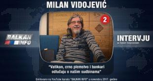 ИНТЕРВЈУ: Милан Видојевић - Ватикан, црно племство и банкари одлучују о нашим судбинама (видео)