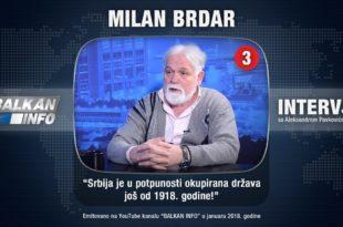 ИНТЕРВЈУ: Милан Брдар - Србија је у потпуности окупирана држава још од 1918. године! (видео)