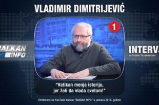 ИНТЕРВЈУ: Владимир Димитријевић - Ватикан мења историју, јер жели да влада светом! (видео)
