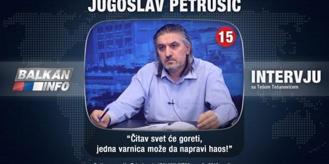 ИНТЕРВЈУ: Југослав Петрушић – Читав свет ће горети, једна варница може да направи хаос! (видео)