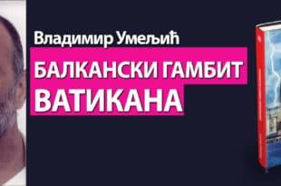 """Приказ књиге Владимира Умељића """"Балкански гамбит Ватикана"""" 2"""
