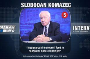 ИНТЕРВЈУ: Слободан Комазец - Међународни монетарни фонд је непријатељ наше економије! (видео)