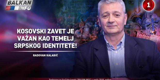 ИНТЕРВЈУ: Радован Kалабић - Kосовски завет је важан као темељ српског идентитета! (видео)