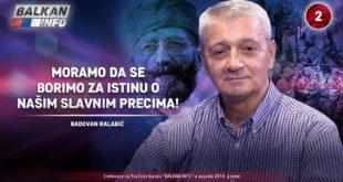 ИНТЕРВЈУ: Радован Kалабић - Морамо да се боримо за истину о нашим славним прецима! (видео)
