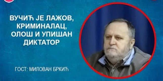 ИНТЕРВЈУ: Милован Бркић – Вучић је лажов, криминалац, олош и упишан диктатор?! (видео)