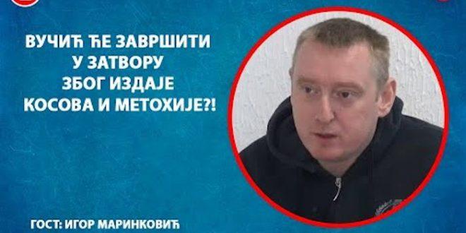 ИНТЕРВЈУ: Игор Маринковић – Вучић ће завршити у затвору због издаје Kосова?! (видео)