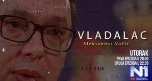 """Дводелни документарни серијал """"Владалац"""" – политичка биографија Александра Вучића, на ТВ Н1 (видео)"""