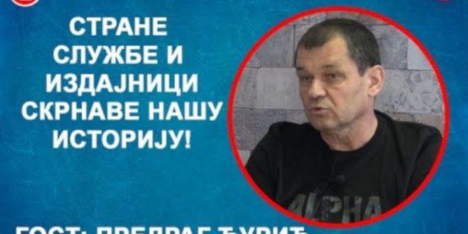 ИНТЕРВЈУ: Предраг Ђурић – Стране службе и издајници скрнаве нашу историју! (видео)
