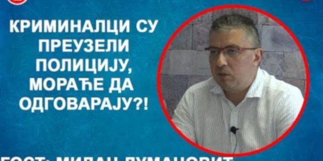 ИНТЕРВЈУ: Милан Думановић – Kриминалци су преузели полицију, мораће да одговарају?! (видео)