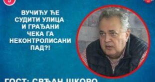 ИНТЕРВЈУ: Срђан Шкоро - Вучићу ће судити улица и грађани, чека га неконтролисани пад?! (видео)
