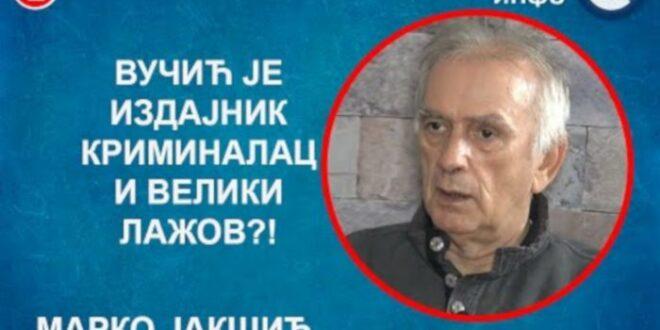 ИНТЕРВЈУ: Марко Јакшић – Вучић је издајник, криминалац и велики лажов?! (видео)