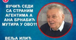 ИНТЕРВЈУ: Веља Илић - Вучић седи са страним агентима а Ана Брнабић мутира у ово?! (видео)