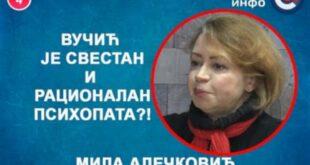 ИНТЕРВЈУ: Мила Алечковић - Вучић је свестан и рационалан психопата?! (видео)