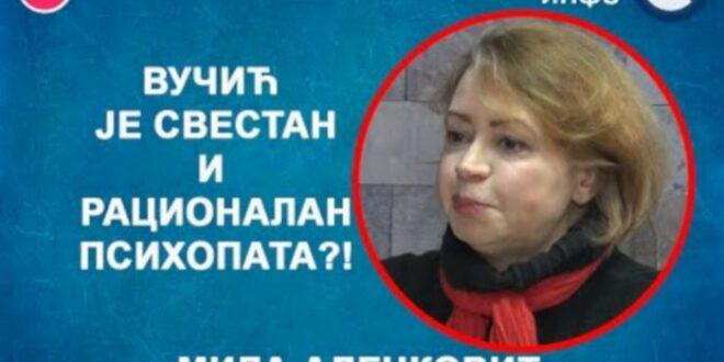 ИНТЕРВЈУ: Мила Алечковић – Вучић је свестан и рационалан психопата?! (видео)