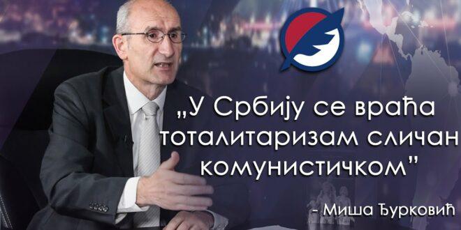 Миша Ђурковић: У Србију се враћа тоталитаризам сличан комунистичком (видео)
