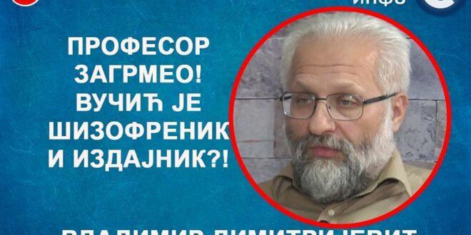 ИНТЕРВЈУ: Владимир Димитријевић – Вучић је шизофреник и издајник?! (видео)