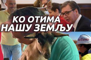 Да ли ће Вучић и Влада продати нашу земљу - Рио Тинто над главом Србина (видео)