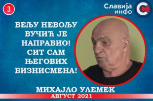 Михајло Улемек - Вељу Невољу Вучић је направио! Сит сам његових бизнисмена! (видео)