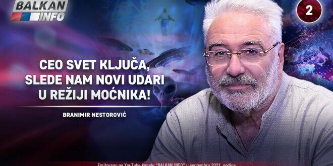 ИНТЕРВЈУ: Бранимир Несторовић – Цео свет кључа, следе нам нови удари у режији моћника! (видео)